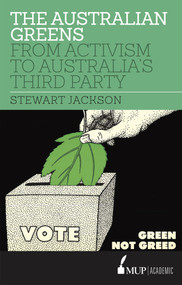 The Australian Greens (From Activism to Australia's Third Party) - 9780522867930 by Stewart Jackson, 9780522867930