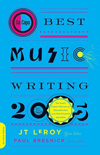 Da Capo Best Music Writing 2005 (The Year's Finest Writing on Rock, Hip-Hop, Jazz, Pop, Country, & More) by JT LeRoy, 9780306814464