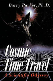 Cosmic Time Travel (A Scientific Odyssey) by Barry Parker, 9780738206325