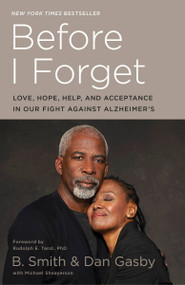 Before I Forget (Love, Hope, Help, and Acceptance in Our Fight Against Alzheimer's) by B. Smith, Dan Gasby, Michael Shnayerson, Rudolph E. Tanzi, Ph.D., 9780553447156