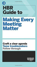 HBR Guide to Making Every Meeting Matter (HBR Guide Series) by Harvard Business Review, 9781633692176