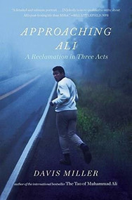 Approaching Ali (A Reclamation in Three Acts) - 9781631492235 by Davis Miller, 9781631492235