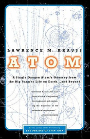 Atom (A Single Oxygen Atom's Odyssey from the Big Bang to Life on Earth... and Beyond) by Lawrence M. Krauss, 9780316183093