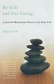 Be Still and Get Going (A Jewish Meditation Practice for Real Life) by Alan Lew, 9780316739108