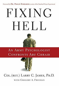 Fixing Hell (An Army Psychologist Confronts Abu Ghraib) by Colonel Larry C. James, Dr. Philip Zimbardo, 9780446509282