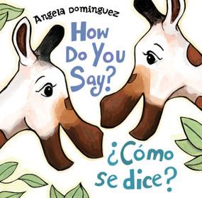 How Do You Say? / ¿Cómo Se Dice? by Angela Dominguez, Angela Dominguez, 9781627794961