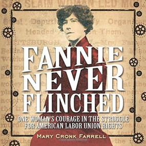 Fannie Never Flinched (One Woman's Courage in the Struggle for American Labor Union Rights) by Mary Cronk Farrell, 9781419718847