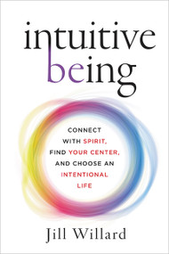 Intuitive Being (Connect with Spirit, Find Your Center, and Choose an Intentional Life) by Jill Willard, 9780062436542