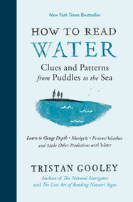 How to Read Water (Clues and Patterns from Puddles to the Sea) by Tristan Gooley, 9781615193585