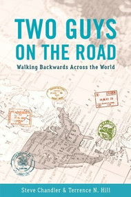 TWO GUYS ON THE ROAD (Walking Backwards Across the World) by Steve Chandler, Terrence Hill, 9781934759639