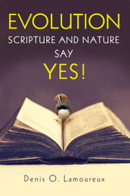 Evolution: Scripture and Nature Say Yes by Denis Lamoureux, 9780310526445