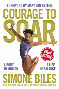 Courage to Soar (A Body in Motion, A Life in Balance) by Simone Biles, Michelle Burford, 9780310759669