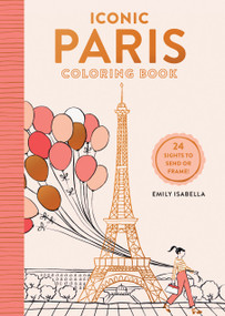 Iconic Paris Coloring Book (24 Sights to Send and Frame) by Emily Isabella, 9781579657659