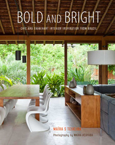 Bold and Bright (Chic and exuberant interior inspiration from Brazil) by Maira Serra Teixeira, 9781849757560