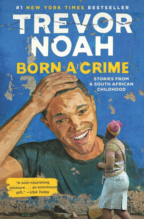 Born a Crime (Stories from a South African Childhood) by Trevor Noah, 9780399588174
