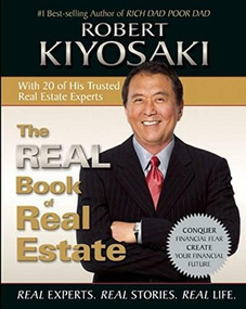 The Real Book of Real Estate (Real Experts. Real Stories. Real Life.) by Robert T. Kiyosaki, 9781612680798