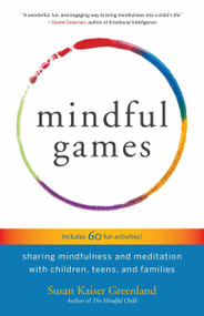 Mindful Games (Sharing Mindfulness and Meditation with Children, Teens, and Families) by Susan Kaiser Greenland, 9781611803693