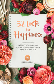 52 Lists for Happiness (Weekly Journaling Inspiration for Positivity, Balance, and Joy) by Moorea Seal, 9781632170965