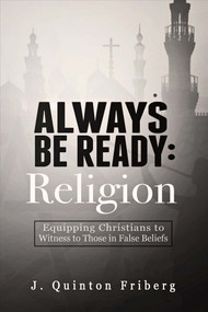 Always Be Ready: Religion (Equipping Christians to Witness to Those in False Beliefs) by Jon Friberg, 9780997332117