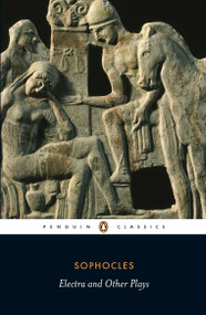 Electra and Other Plays by Sophocles, David Raeburn, David Raeburn, David Raeburn, Pat Easterling, 9780140449785