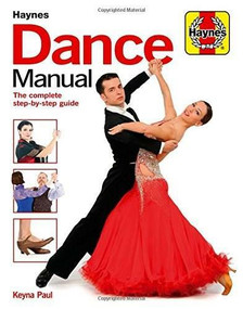 Dance Manual (The complete step-by-step guide to dance) by Keyna Paul, 9781785210624