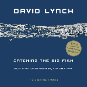 Catching the Big Fish (Meditation, Consciousness, and Creativity: 10th Anniversary Edition) by David Lynch, 9780143130147