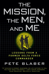 The Mission, the Men, and Me (Lessons from a Former Delta Force Commander) by Pete Blaber, 9780425236574