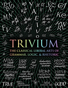Trivium (The Classical Liberal Arts of Grammar, Logic, & Rhetoric) by John Michell, Rachel Grenon, Earl Fontainelle, Adina Arvatu, Andrew Aberdein, Octavia Wynne, Gregory Beabout, 9781632864963