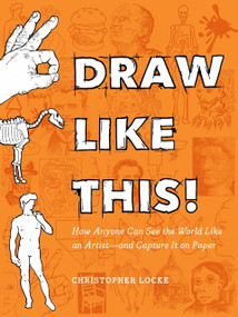 Draw Like This! (How Anyone Can See the World Like an Artist--and Capture It on Paper) by Christopher Locke, 9780143111702