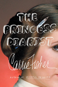 The Princess Diarist by Carrie Fisher, 9780399173592