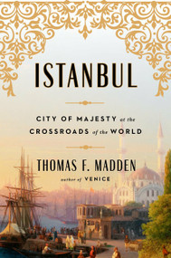 Istanbul (City of Majesty at the Crossroads of the World) by Thomas F. Madden, 9780670016600