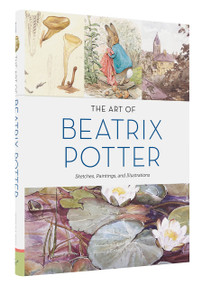The Art of Beatrix Potter (Sketches, Paintings, and Illustrations) by Emily Zach, Steven Heller, Linda Lear, Eleanor Taylor, 9781452151274