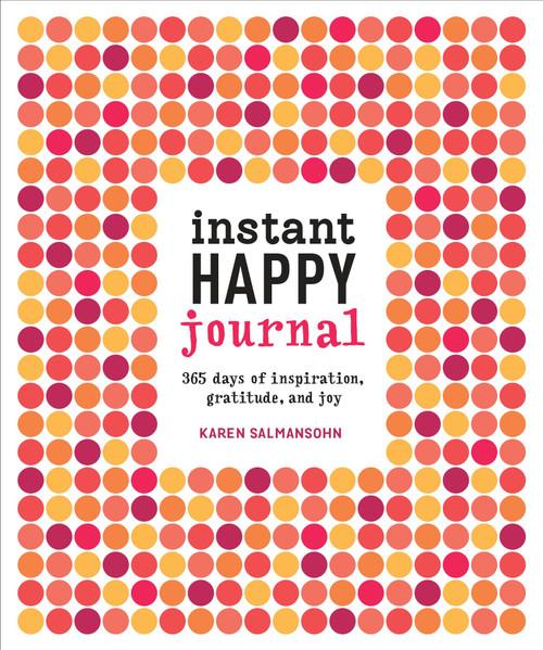 Instant Happy Journal (365 Days of Inspiration, Gratitude, and Joy) by Karen Salmansohn, 9781607748243