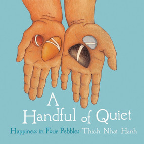 A Handful of Quiet (Happiness in Four Pebbles) by Thich Nhat Hanh, 9781937006211