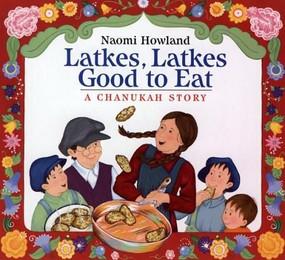 Latkes, Latkes, Good to Eat (A Chanukah Story) by Naomi Howland, 9780618492954
