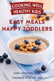 Cooking Well Healthy Kids: Easy Meals for Happy Toddlers (Over 100 Recipes to Please Little Taste Buds) by Sari Greaves, RDN, Thomas Porter, MD, 9781578266555