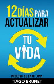 12 Días para actualizar tu vida by Tiago Brunet, Cash Luna, 9781629117621