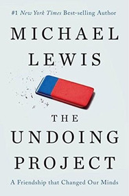 The Undoing Project (A Friendship That Changed Our Minds) by Michael Lewis, 9780393254594