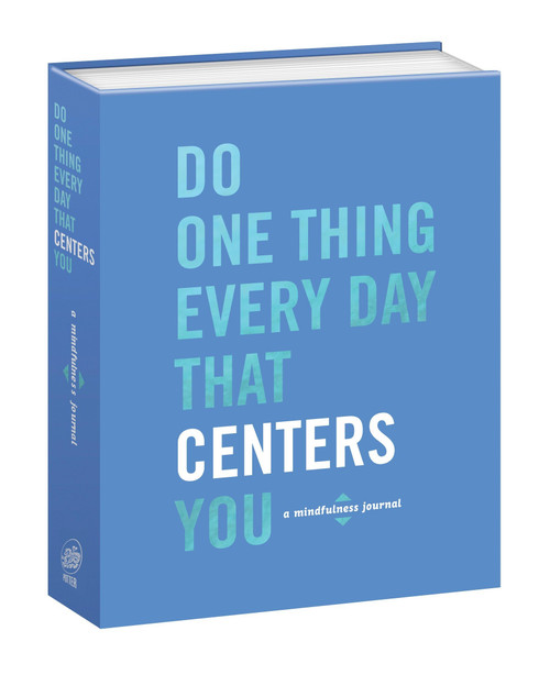 Do One Thing Every Day That Centers You (A Mindfulness Journal) by Robie Rogge, Dian G. Smith, 9780553459708