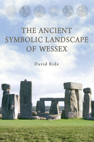 The Ancient Symbolic Landscape of Wessex by David Ride, 9781445601694