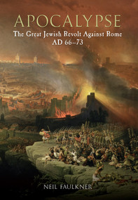 Apocalypse (The Great Jewish Revolt Against Rome AD 66-73) by Neil Faulkner, 9781445603162