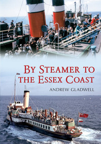 By Steamer to the Essex Coast by Andrew Gladwell, 9781445603766