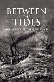 Between the Tides (Shipwrecks of the Irish Coast) by Roy Stokes, 9781445653334