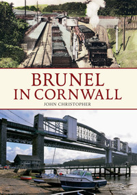 Brunel in Cornwall by John Christopher, 9781445618593