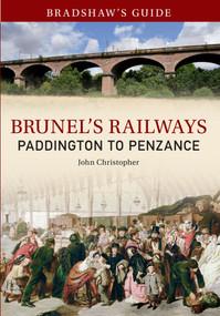Bradshaw's Guide Brunel's Railways Paddington to Penzance (Volume 1) by John Christopher, 9781445621593