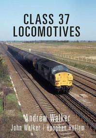 Class 37 Locomotives by Andrew Walker, John Walker, Vaughan Hellam, 9781445657370