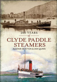 200 Years of Clyde Pleasure Steamers by Alistair Deayton, Iain Quinn, 9781445602554