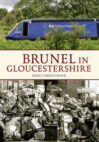 Brunel in Gloucestershire by John Christopher, 9781445607818