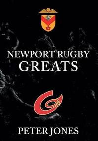 Newport Rugby Greats by Peter Jones, 9781445656878