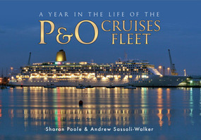 A Year in the Life of the P&O Cruises Fleet by Sharon Poole, Andrew Sassoli-Walker, 9781445613604